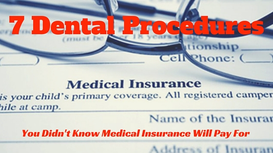7 Dental Procedures You Didn't Know Medical Insurance Will Pay For